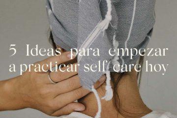 5 ideas para empezar a practicar selfcare hoy